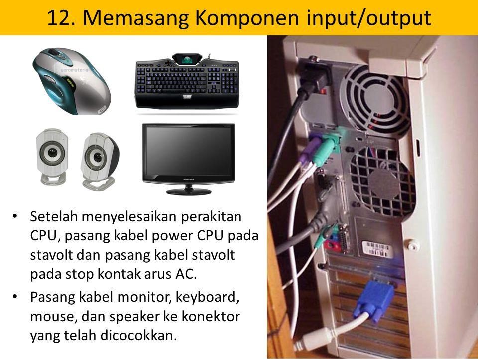 12. Memasang Komponen input/output Setelah menyelesaikan perakitan CPU, pasang kabel power CPU pada stavolt dan pasang kabel stavolt pada stop kontak