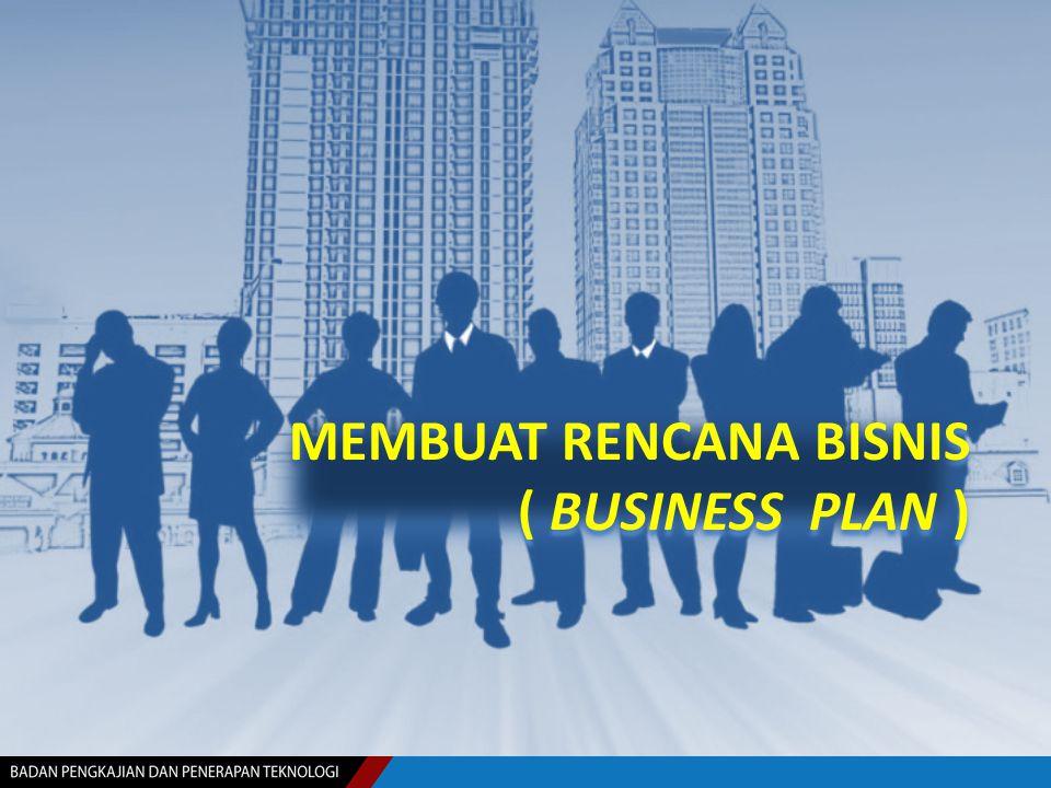 MEMBUAT RENCANA BISNIS ( BUSINESS PLAN ) MEMBUAT RENCANA BISNIS ( BUSINESS PLAN )