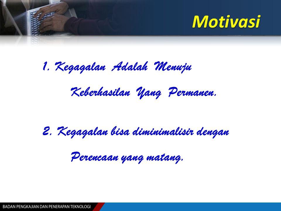 1. Kegagalan Adalah Menuju Keberhasilan Yang Permanen. 2. Kegagalan bisa diminimalisir dengan Perencaan yang matang. Motivasi