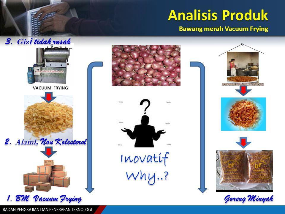 Analisis Produk Bawang merah Vacuum Frying Analisis Produk Bawang merah Vacuum Frying VACUUM FRYING 1. BM Vacuum Frying Goreng Minyak Inovatif Why..?