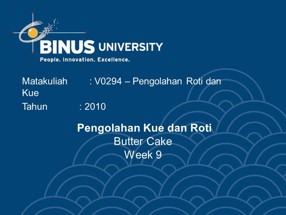 Bina Nusantara HO 07083 Learning Outcomes Mahasiswa dapat menjelaskan, mendemostrasikan, dan mengkategorikan butter cake.