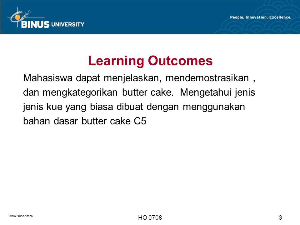Bina Nusantara HO 07083 Learning Outcomes Mahasiswa dapat menjelaskan, mendemostrasikan, dan mengkategorikan butter cake. Mengetahui jenis jenis kue y