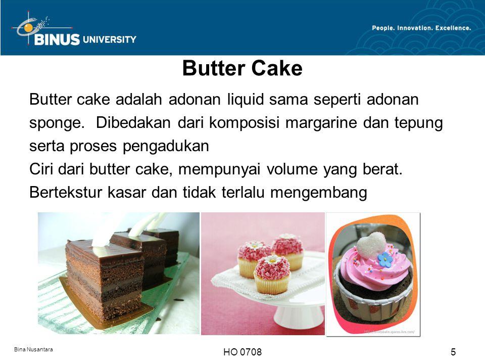Butter Cake Butter cake adalah adonan liquid sama seperti adonan sponge. Dibedakan dari komposisi margarine dan tepung serta proses pengadukan Ciri da