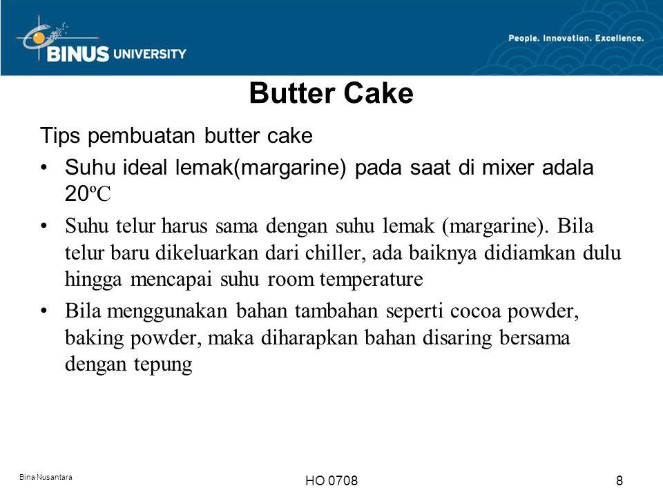 Butter Cake Tips pembuatan butter cake Suhu ideal lemak(margarine) pada saat di mixer adala 20 ºC Suhu telur harus sama dengan suhu lemak (margarine).