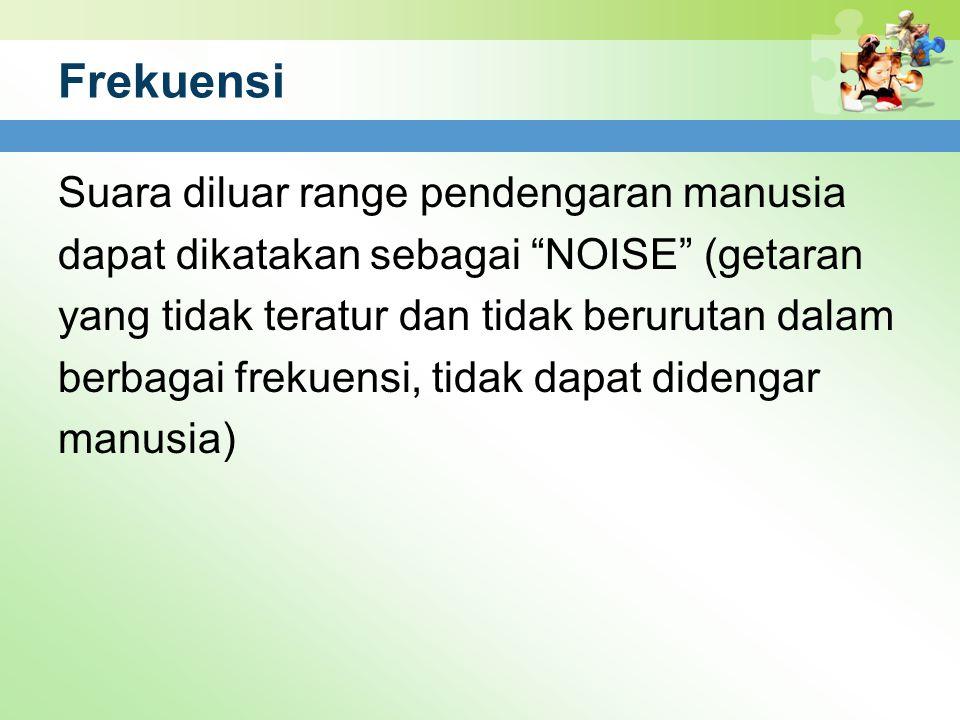 "Frekuensi Suara diluar range pendengaran manusia dapat dikatakan sebagai ""NOISE"" (getaran yang tidak teratur dan tidak berurutan dalam berbagai frekue"