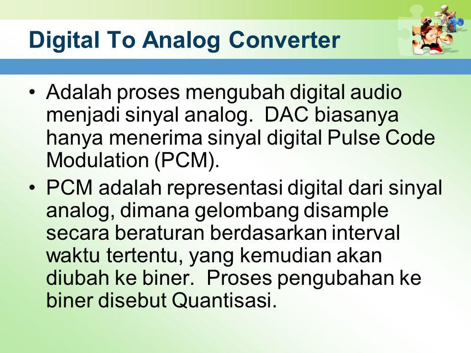 Digital To Analog Converter Adalah proses mengubah digital audio menjadi sinyal analog. DAC biasanya hanya menerima sinyal digital Pulse Code Modulati