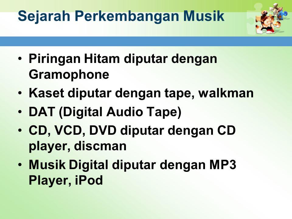 Sejarah Perkembangan Musik Piringan Hitam diputar dengan Gramophone Kaset diputar dengan tape, walkman DAT (Digital Audio Tape) CD, VCD, DVD diputar d