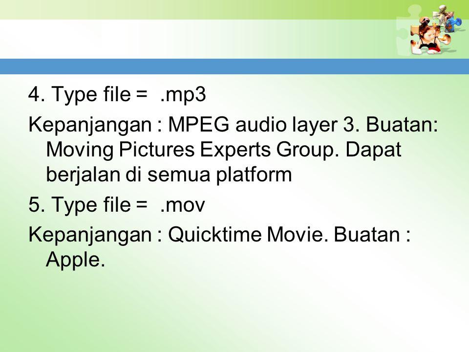 4. Type file =.mp3 Kepanjangan : MPEG audio layer 3. Buatan: Moving Pictures Experts Group. Dapat berjalan di semua platform 5. Type file =.mov Kepanj