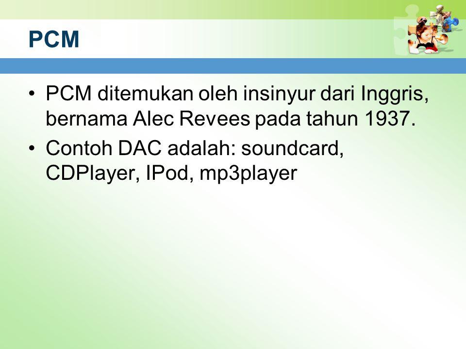 PCM PCM ditemukan oleh insinyur dari Inggris, bernama Alec Revees pada tahun 1937. Contoh DAC adalah: soundcard, CDPlayer, IPod, mp3player