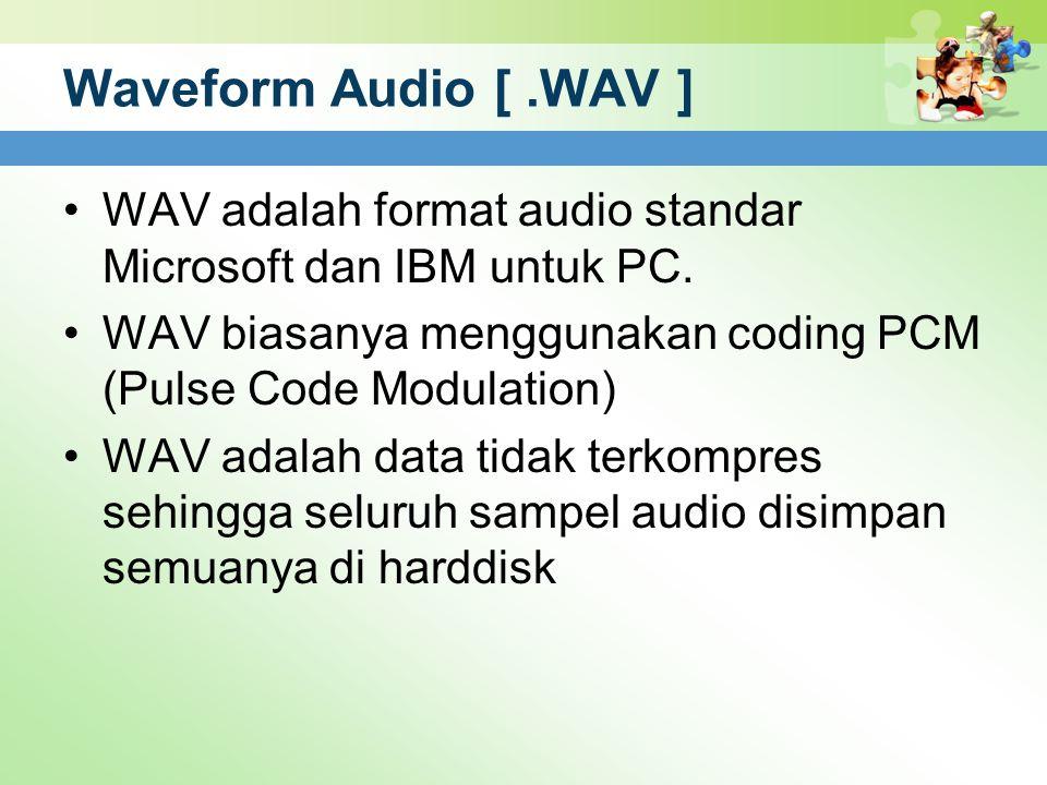 Waveform Audio [.WAV ] WAV adalah format audio standar Microsoft dan IBM untuk PC. WAV biasanya menggunakan coding PCM (Pulse Code Modulation) WAV ada