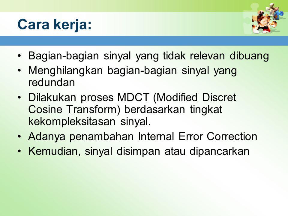 Cara kerja: Bagian-bagian sinyal yang tidak relevan dibuang Menghilangkan bagian-bagian sinyal yang redundan Dilakukan proses MDCT (Modified Discret C