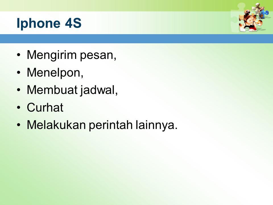 Iphone 4S Mengirim pesan, Menelpon, Membuat jadwal, Curhat Melakukan perintah lainnya.