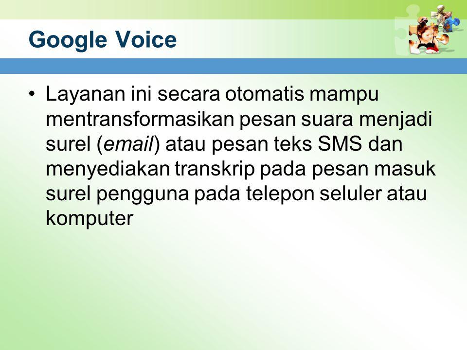 Google Voice Layanan ini secara otomatis mampu mentransformasikan pesan suara menjadi surel (email) atau pesan teks SMS dan menyediakan transkrip pada