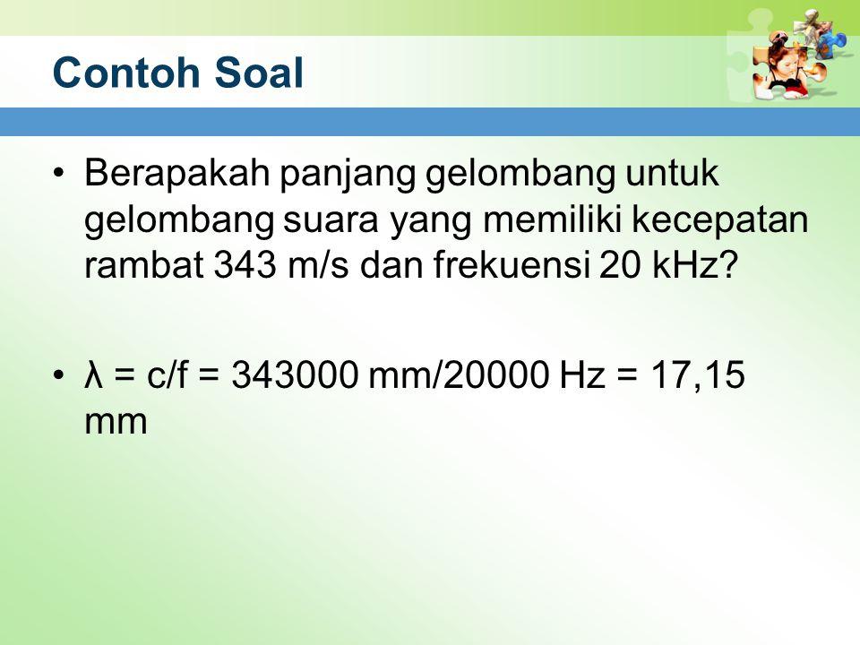 Contoh Soal Berapakah panjang gelombang untuk gelombang suara yang memiliki kecepatan rambat 343 m/s dan frekuensi 20 kHz? λ = c/f = 343000 mm/20000 H