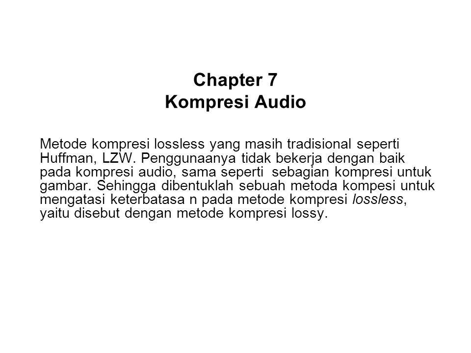 Chapter 7 Kompresi Audio Metode kompresi lossless yang masih tradisional seperti Huffman, LZW. Penggunaanya tidak bekerja dengan baik pada kompresi au