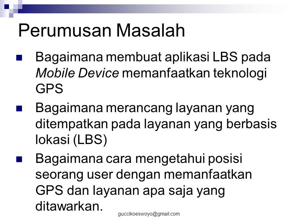 guccikoeswoyo@gmail.com Tujuan Untuk membuat prototipe sistem Wireless LBS dengan metode A-GPS (Assisted- GPS) melalui pendekatan Geo-Data untuk memberikan informasi layanan Kota Bandung.