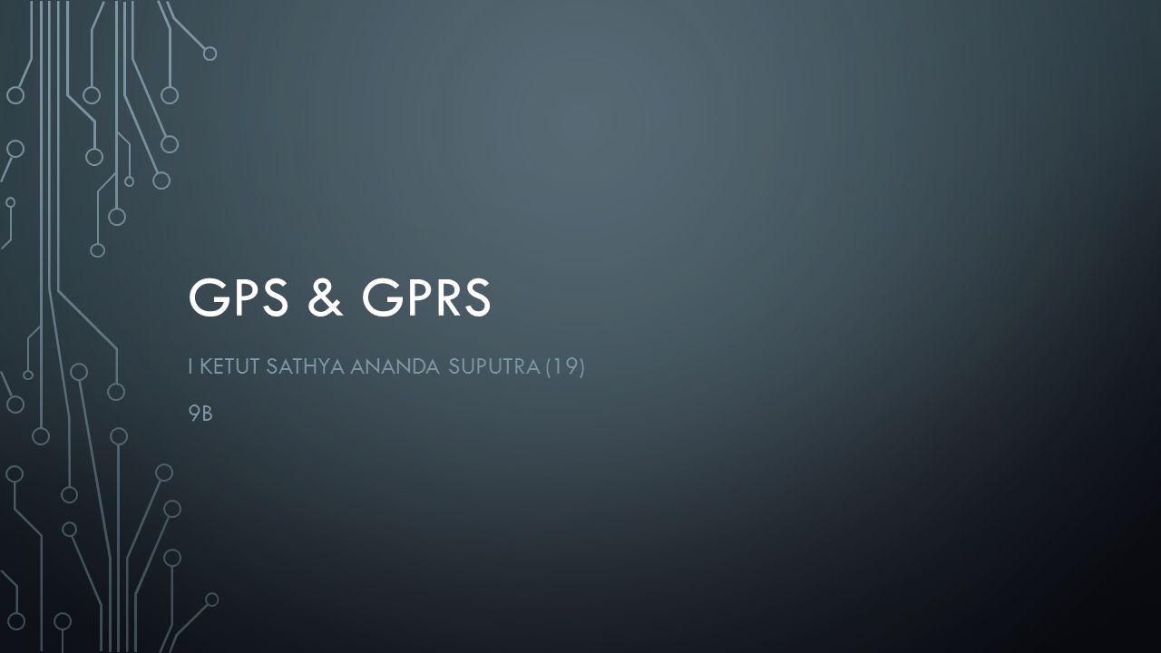 GPS & GPRS I KETUT SATHYA ANANDA SUPUTRA (19) 9B