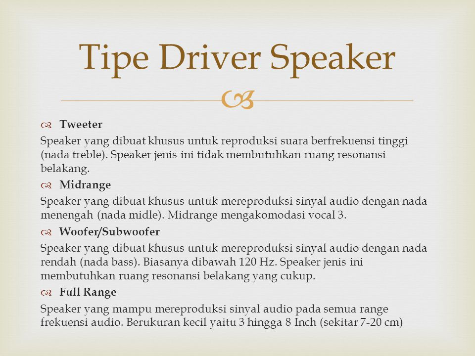   Tweeter Speaker yang dibuat khusus untuk reproduksi suara berfrekuensi tinggi (nada treble). Speaker jenis ini tidak membutuhkan ruang resonansi b