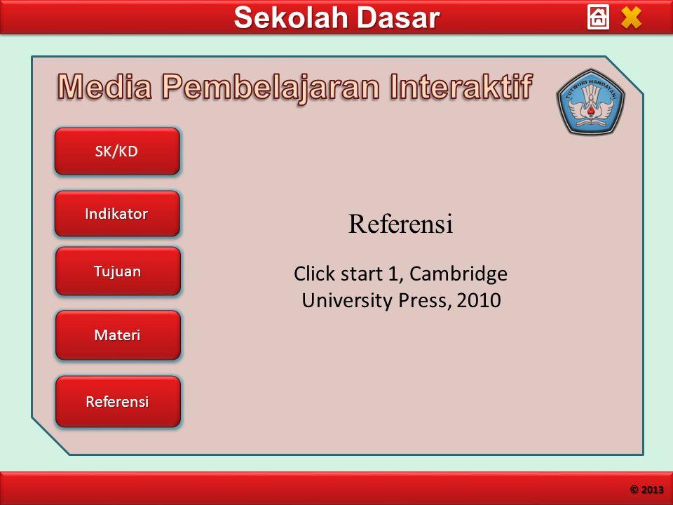Sekolah Dasar SK/KD Indikator Tujuan Materi Referensi © 2013 Referensi Click start 1, Cambridge University Press, 2010