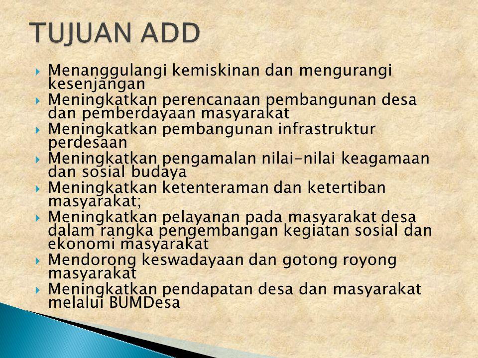  ADD berasal dari APBD Kabupaten yang bersumber dari bagian dana perimbangan keuangan pusat dan daerah yang diterima oleh kabupaten untuk Desa paling sedikit 10 % (sepuluh persen)