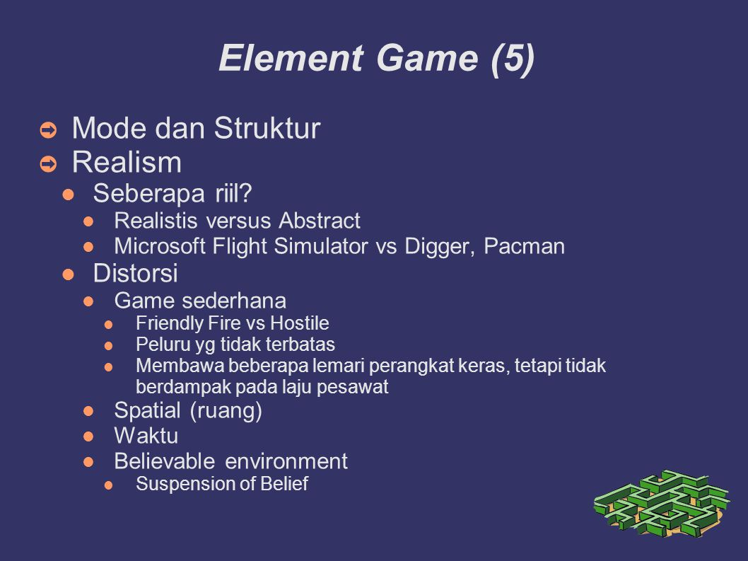 Element Game (5)‏ ➲ Mode dan Struktur ➲ Realism Seberapa riil? Realistis versus Abstract Microsoft Flight Simulator vs Digger, Pacman Distorsi Game se