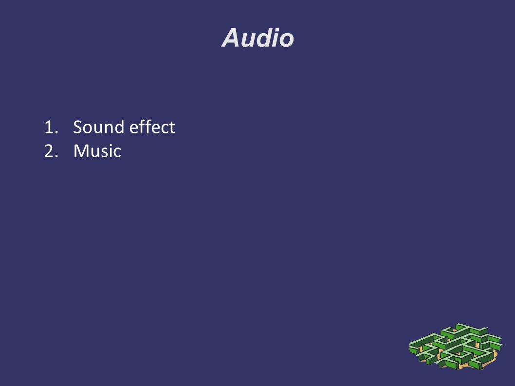 Audio 1.Sound effect 2.Music