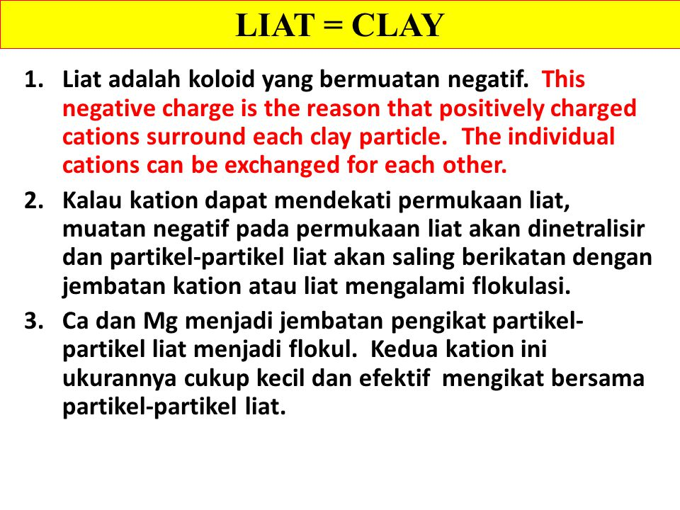 1.Liat adalah koloid yang bermuatan negatif. This negative charge is the reason that positively charged cations surround each clay particle. The indiv