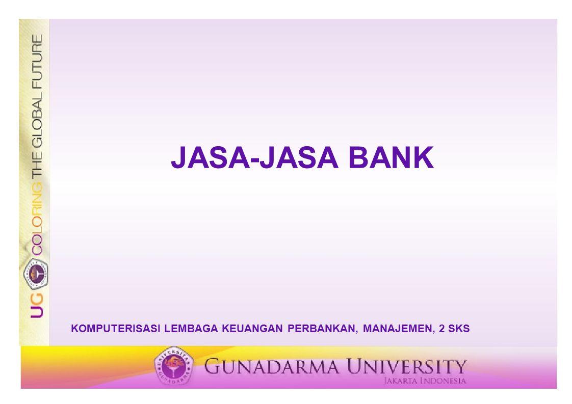 TUJUAN PERKULIAHAN Mahasiswa memahami mengenai jasa-jasa bank Mahasiswa memahami mekanisme kerja jasa yang diberikan bank Mahasiswa memahami manfaat jasa yang diberikan bank terhadap kemudahan transaksi nasabah.