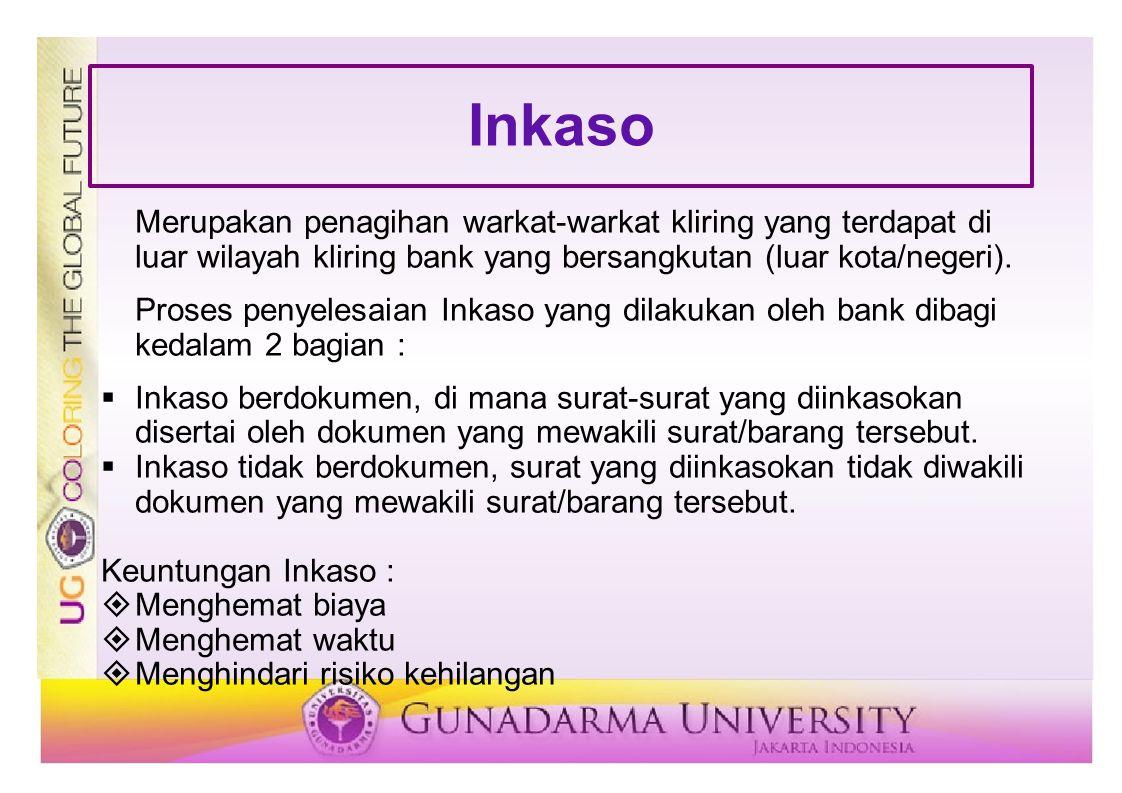 Inkaso Merupakan penagihan warkat-warkat kliring yang terdapat di luar wilayah kliring bank yang bersangkutan (luar kota/negeri). Proses penyelesaian