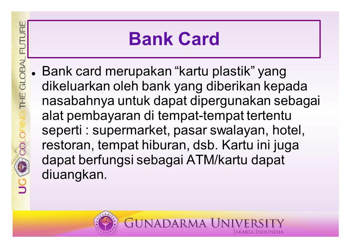 "Bank Card Bank card merupakan ""kartu plastik"" yang dikeluarkan oleh bank yang diberikan kepada nasabahnya untuk dapat dipergunakan sebagai alat pembay"