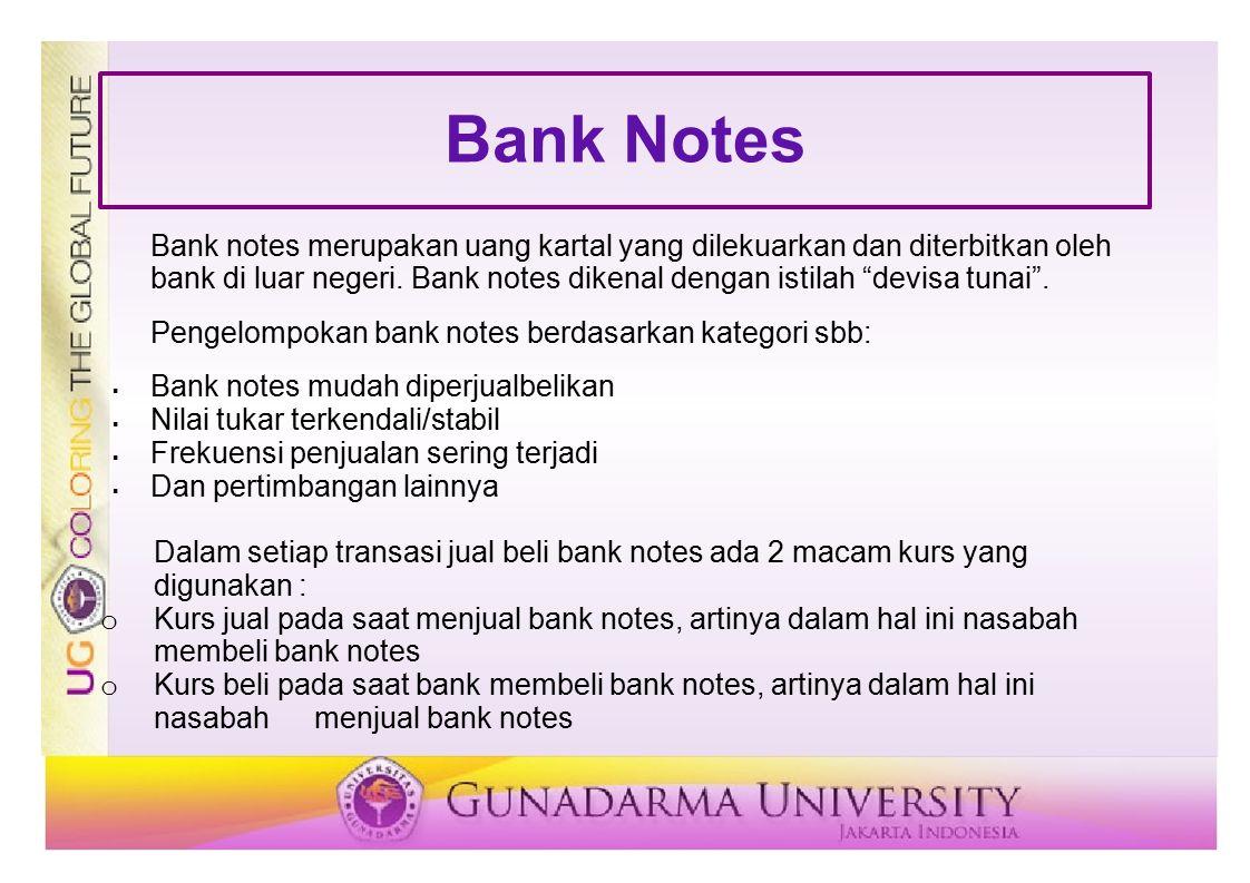 "Bank Notes Bank notes merupakan uang kartal yang dilekuarkan dan diterbitkan oleh bank di luar negeri. Bank notes dikenal dengan istilah ""devisa tunai"