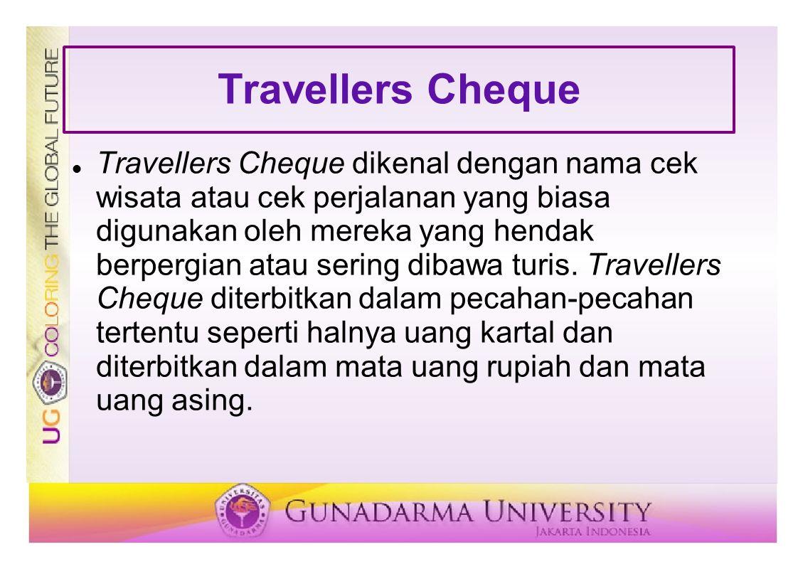 Travellers Cheque Travellers Cheque dikenal dengan nama cek wisata atau cek perjalanan yang biasa digunakan oleh mereka yang hendak berpergian atau se
