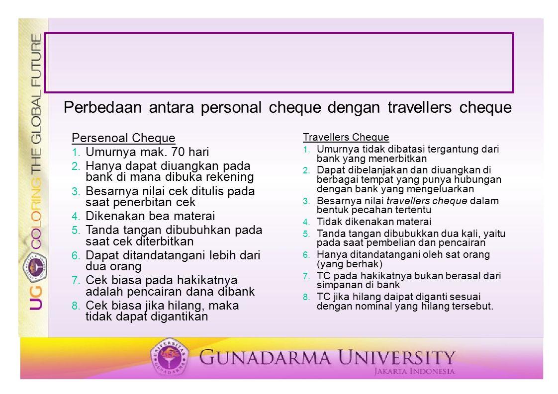 Perbedaan antara personal cheque dengan travellers cheque Persenoal Cheque 1. Umurnya mak. 70 hari 2. Hanya dapat diuangkan pada bank di mana dibuka r
