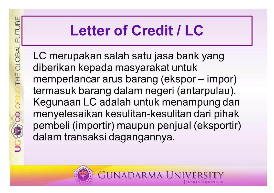 Letter of Credit / LC LC merupakan salah satu jasa bank yang diberikan kepada masyarakat untuk memperlancar arus barang (ekspor – impor) termasuk bara