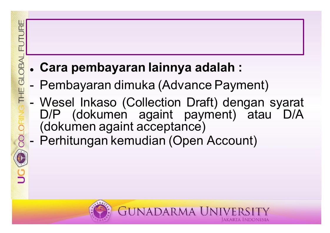 Cara pembayaran lainnya adalah : -Pembayaran dimuka (Advance Payment) -Wesel Inkaso (Collection Draft) dengan syarat D/P (dokumen againt payment) atau
