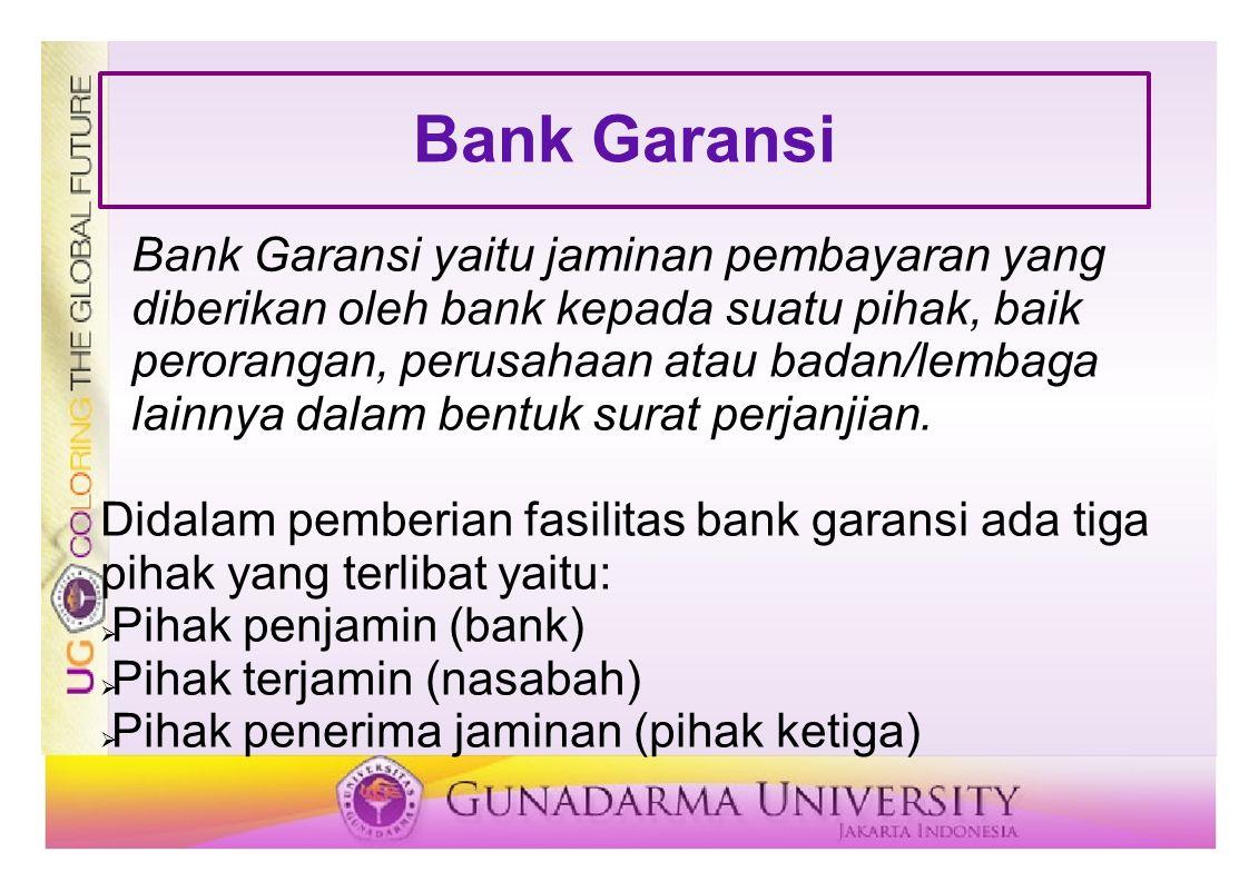Bank Garansi Bank Garansi yaitu jaminan pembayaran yang diberikan oleh bank kepada suatu pihak, baik perorangan, perusahaan atau badan/lembaga lainnya