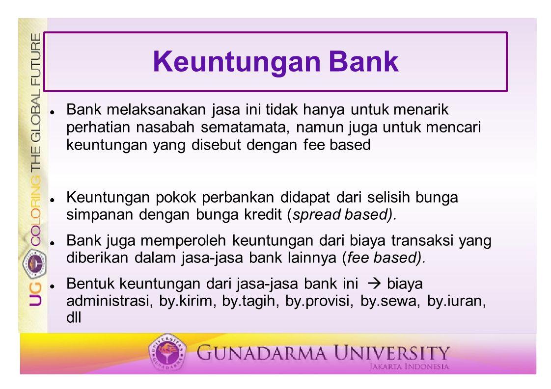 Keuntungan Bank Bank melaksanakan jasa ini tidak hanya untuk menarik perhatian nasabah sematamata, namun juga untuk mencari keuntungan yang disebut de