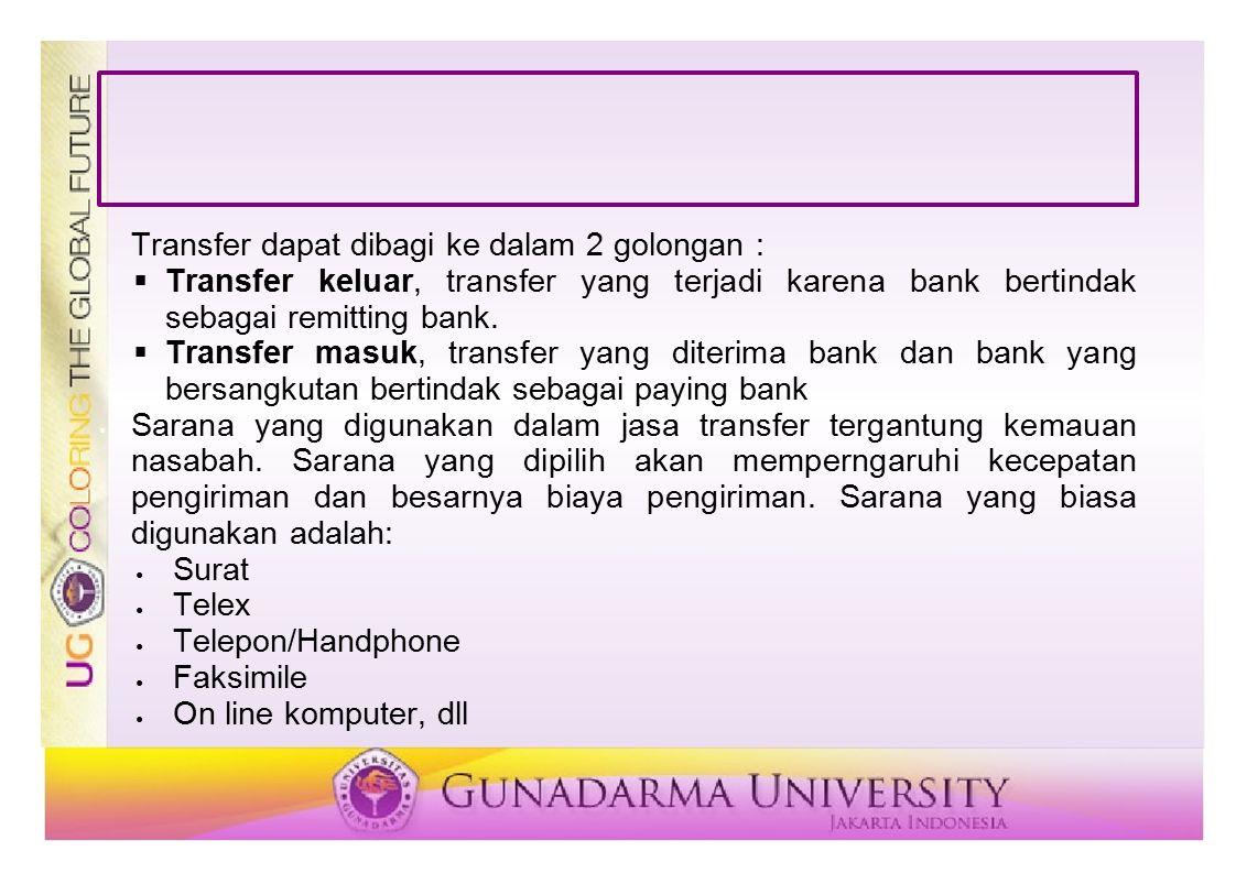 Transfer dapat dibagi ke dalam 2 golongan :  Transfer keluar, transfer yang terjadi karena bank bertindak sebagai remitting bank.  Transfer masuk, t