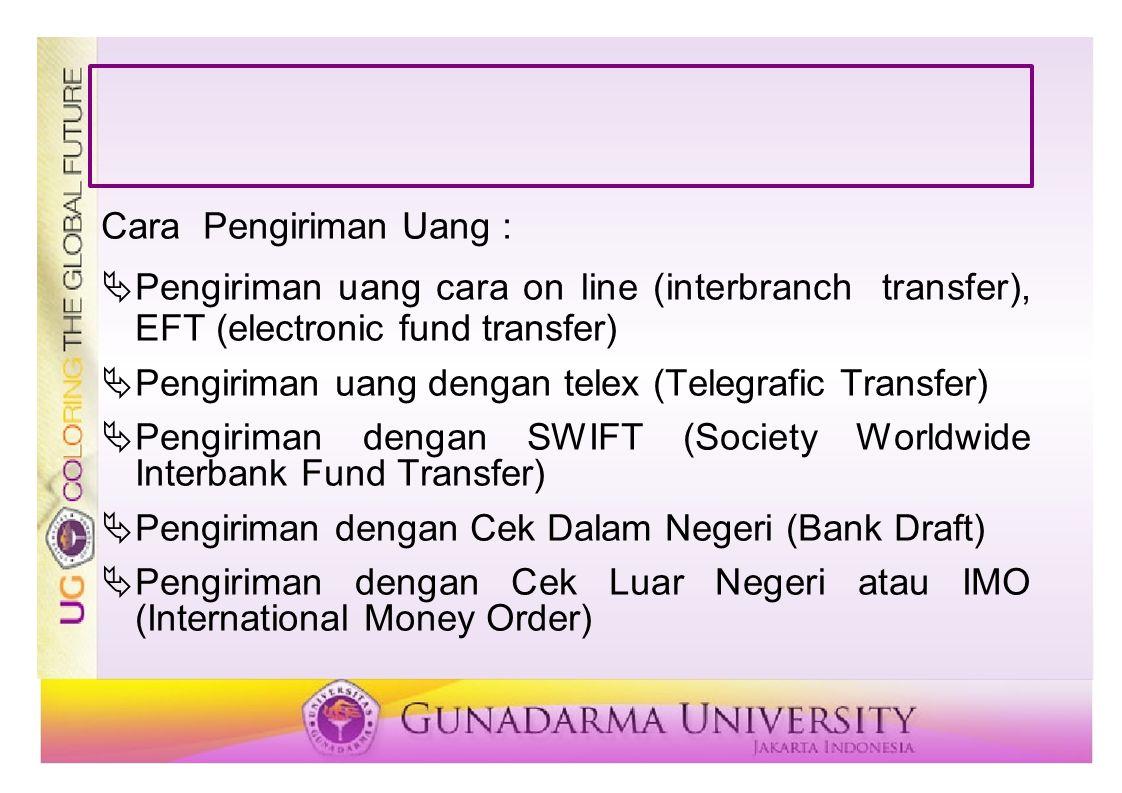 Cara Pengiriman Uang :  Pengiriman uang cara on line (interbranch transfer), EFT (electronic fund transfer)  Pengiriman uang dengan telex (Telegrafi