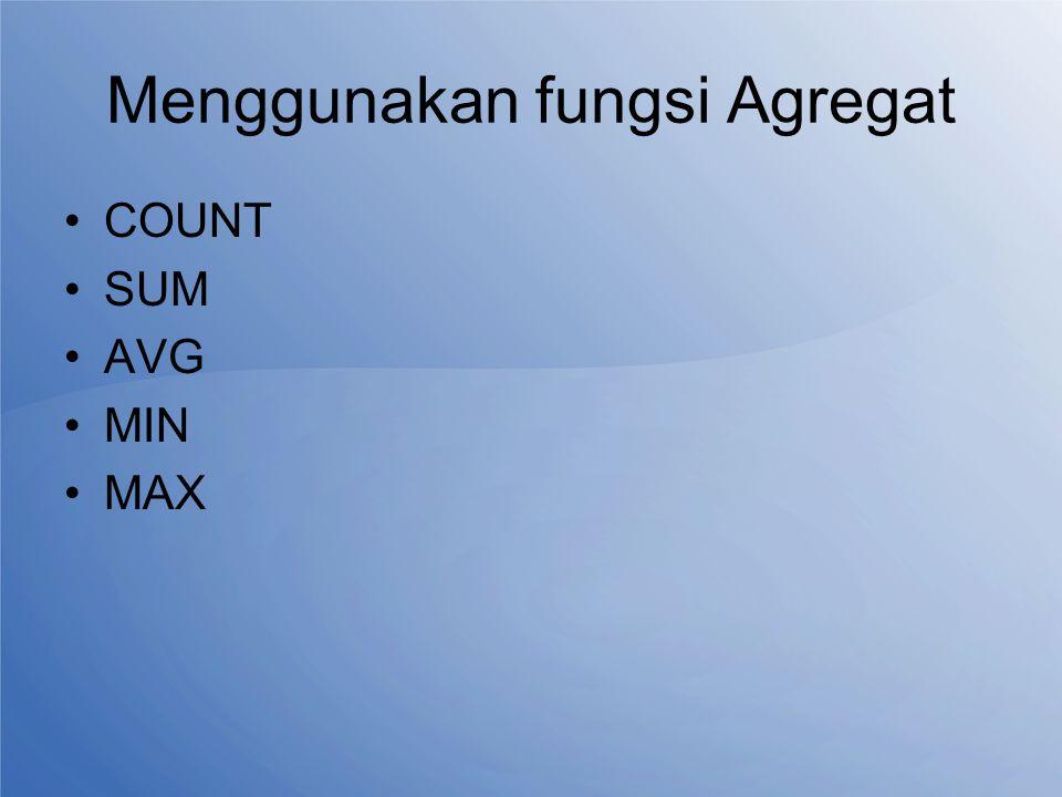 Contoh Pemakaian Sederhana dari Fungsi Aggregate SELECT Sum (UTS) FROM [Tabel Nilai]SELECT Sum (UTS) FROM [Tabel Nilai] SELECT Count (NIM) FROM [Mahasiswa]SELECT Count (NIM) FROM [Mahasiswa] SELECT Min (Tugas) FROM [Tabel Nilai]SELECT Min (Tugas) FROM [Tabel Nilai] SELECT Max (UAS) FROM [Tabel Nilai]SELECT Max (UAS) FROM [Tabel Nilai] SELECT Avg (UTS * UAS) FROM [Tabel Nilai]SELECT Avg (UTS * UAS) FROM [Tabel Nilai]