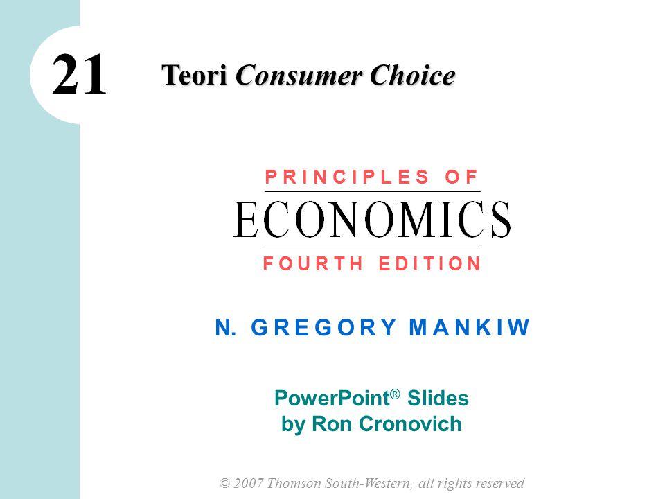 1 CHAPTER 21 THE THEORY OF CONSUMER CHOICE Pada Bab ini, kita akan mencari jawaban atas pertanyaan-pertanyaan dibawah ini:  Bagaimana budget constraint menggambarkan kemampuan konsumen dalam memilih.