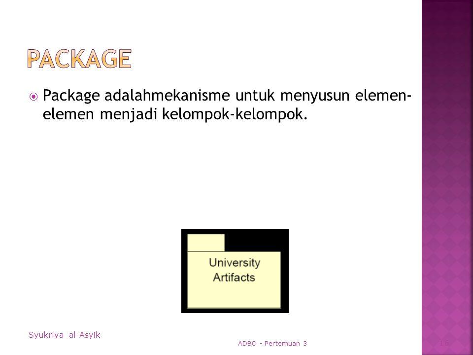  Package adalahmekanisme untuk menyusun elemen- elemen menjadi kelompok-kelompok.