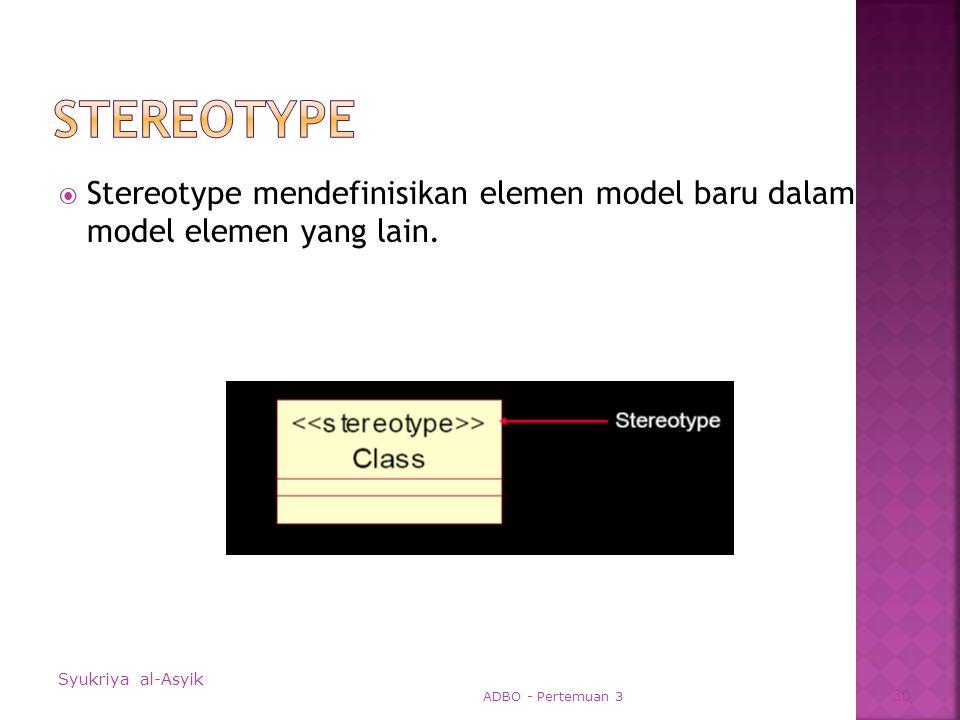  Stereotype mendefinisikan elemen model baru dalam model elemen yang lain.