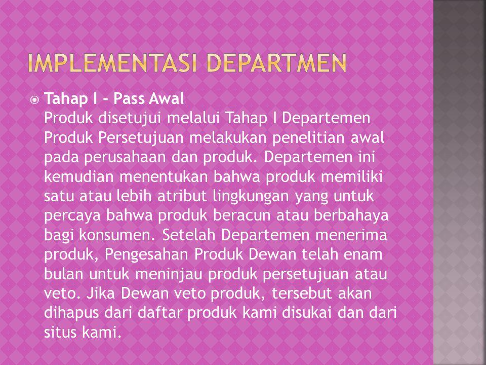  Tahap I - Pass Awal Produk disetujui melalui Tahap I Departemen Produk Persetujuan melakukan penelitian awal pada perusahaan dan produk. Departemen