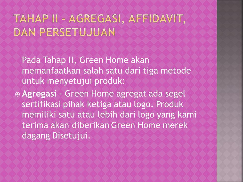 Pada Tahap II, Green Home akan memanfaatkan salah satu dari tiga metode untuk menyetujui produk:  Agregasi - Green Home agregat ada segel sertifikasi