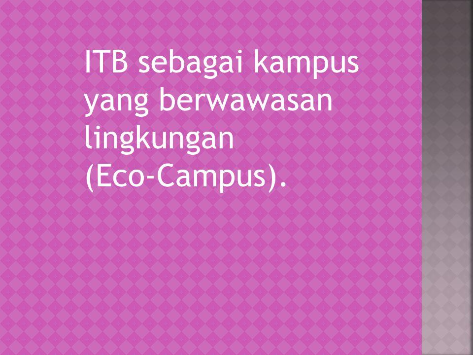 ITB sebagai kampus yang berwawasan lingkungan (Eco-Campus).
