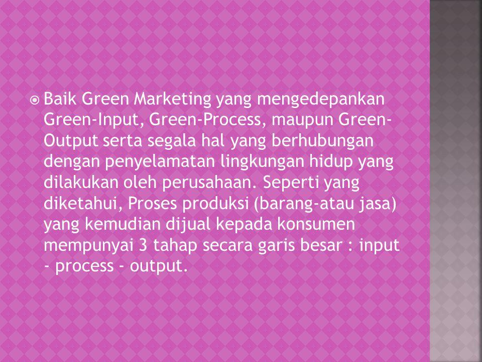  Baik Green Marketing yang mengedepankan Green-Input, Green-Process, maupun Green- Output serta segala hal yang berhubungan dengan penyelamatan lingk