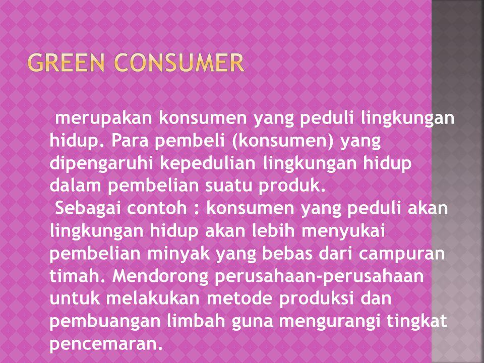 merupakan konsumen yang peduli lingkungan hidup. Para pembeli (konsumen) yang dipengaruhi kepedulian lingkungan hidup dalam pembelian suatu produk. Se
