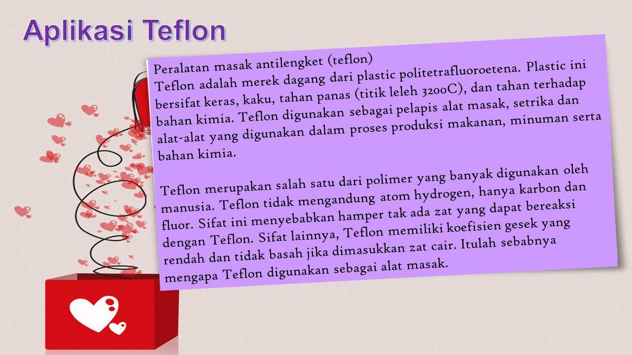 Peralatan masak antilengket (teflon) Teflon adalah merek dagang dari plastic politetrafluoroetena. Plastic ini bersifat keras, kaku, tahan panas (titi