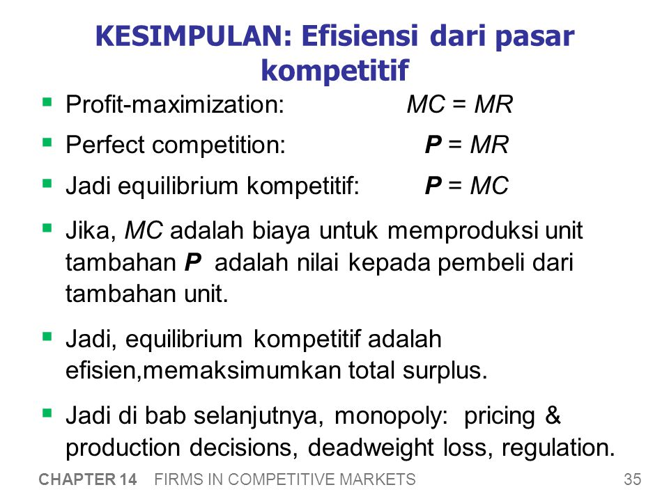 35 CHAPTER 14 FIRMS IN COMPETITIVE MARKETS KESIMPULAN: Efisiensi dari pasar kompetitif  Profit-maximization:MC = MR  Perfect competition: P = MR  J
